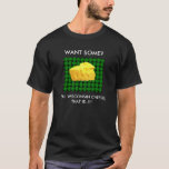 WANT SOME? REAL WISCONSIN CHEESE SHIRT GREEN BAY