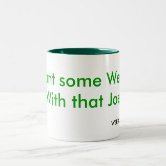 Want some Weed, With that Joe, WEED, California Two-Tone Coffee Mug