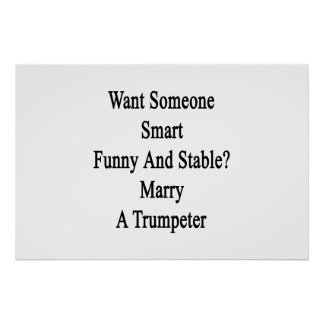 Want Someone Smart Funny And Stable Marry A Trumpe Poster