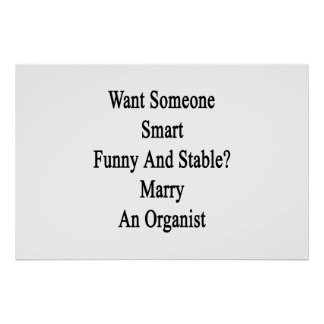 Want Someone Smart Funny And Stable Marry An Organ Poster