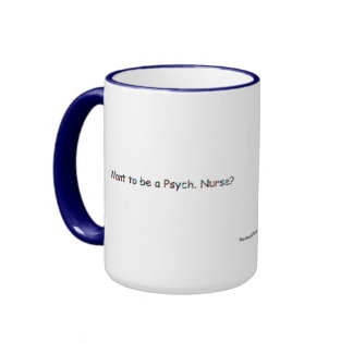 Want to be a Psych. Nurse?- Top 10 Attributes Ringer Coffee Mug