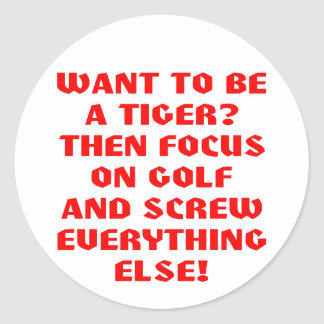 Want To Be A Tiger? Classic Round Sticker
