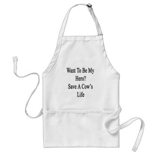 Want To Be My Hero Save A Cow's Life Adult Apron