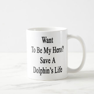 Want To Be My Hero Save A Dolphin s Life Mug