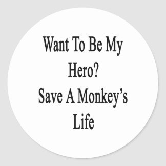 Want To Be My Hero Save A Monkey's Life Classic Round Sticker