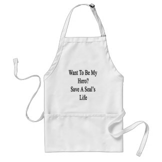 Want To Be My Hero Save A Seal's Life Adult Apron