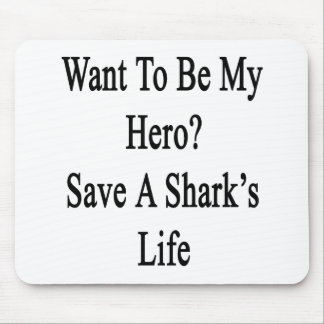 Want To Be My Hero Save A Shark's Life Mouse Pad