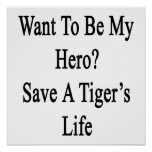 Want To Be My Hero Save A Tiger's Life Posters