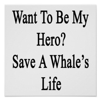 Want To Be My Hero Save A Whale s Life Print