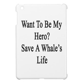 Want To Be My Hero Save A Whale's Life iPad Mini Case
