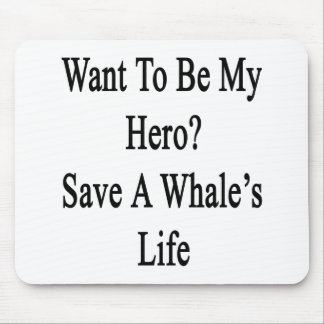 Want To Be My Hero Save A Whale's Life Mousepads