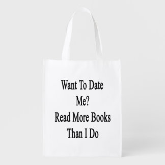 Want To Date Me Read More Books Than I Do Reusable Grocery Bags