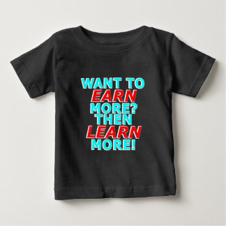 Want to EARN more? Then LEARN more! Baby T-Shirt