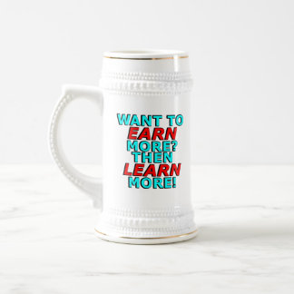 Want to EARN more? Then LEARN more! Beer Stein