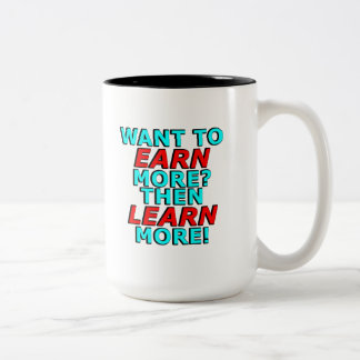 Want to EARN more? Then LEARN more! Two-Tone Coffee Mug