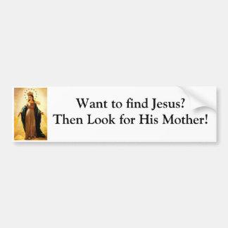 Want to find Jesus? Car Bumper Sticker