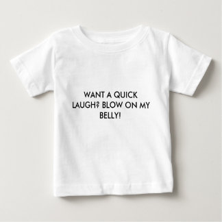 wANT TO GET A QUICK LAUGH? BLOW ON MY BELLY! Infant T-shirt