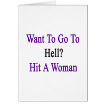 Want To Go To Hell Hit A Woman