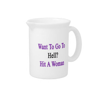 Want To Go To Hell Hit A Woman Beverage Pitcher