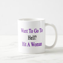Want To Go To Hell Hit A Woman Coffee Mug