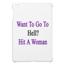 Want To Go To Hell Hit A Woman Cover For The iPad Mini