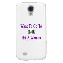 Want To Go To Hell Hit A Woman Galaxy S4 Case