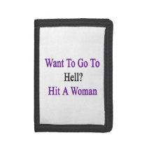 Want To Go To Hell Hit A Woman Trifold Wallet