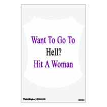 Want To Go To Hell Hit A Woman Wall Decal