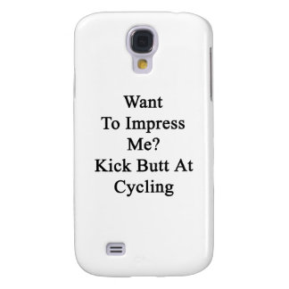 Want To Impress Me Kick Butt At Cycling Galaxy S4 Cases