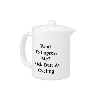 Want To Impress Me Kick Butt At Cycling