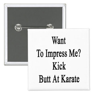 Want To Impress Me Kick Butt At Karate 2 Inch Square Button