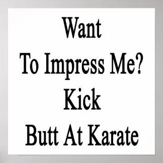 Want To Impress Me Kick Butt At Karate Poster