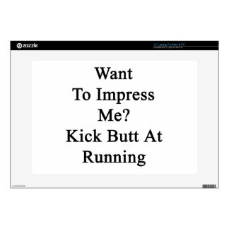 """Want To Impress Me Kick Butt At Running Decals For 15"""" Laptops"""