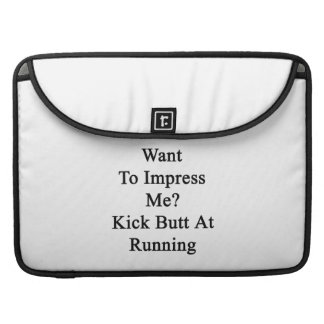 Want To Impress Me Kick Butt At Running Sleeves For MacBook Pro