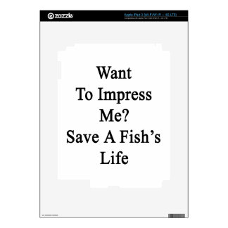 Want To Impress Me Save A Fish's Life Skin For iPad 3