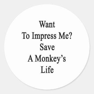 Want To Impress Me Save A Monkey's Life Classic Round Sticker