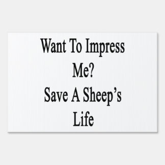Want To Impress Me Save A Sheep's Life Lawn Signs