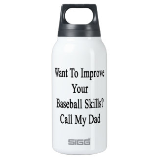 Want To Improve Your Baseball Skills Call My Dad 10 Oz Insulated SIGG Thermos Water Bottle