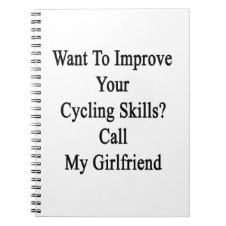 Want To Improve Your Cycling Skills Call My Girlfr Note Book