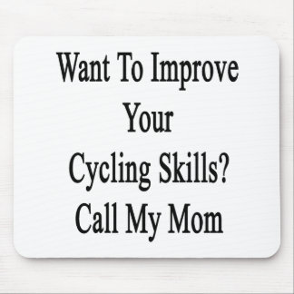 Want To Improve Your Cycling Skills Call My Mom Mouse Pad