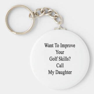 Want To Improve Your Golf Skills Call My Daughter. Basic Round Button Keychain