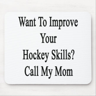 Want To Improve Your Hockey Skills Call My Mom Mouse Pad