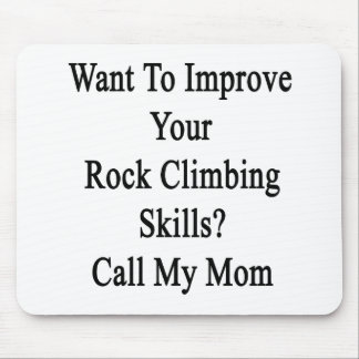 Want To Improve Your Rock Climbing Skills Call My Mousepads