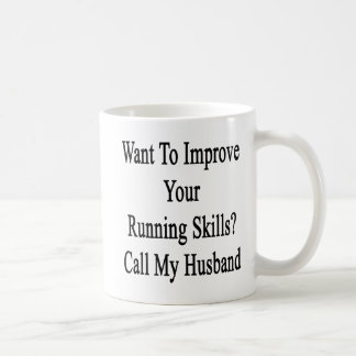 Want To Improve Your Running Skills Call My Husban Classic White Coffee Mug