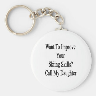 Want To Improve Your Skiing Skills Call My Daughte Basic Round Button Keychain