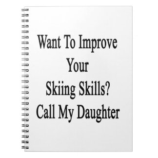 Want To Improve Your Skiing Skills Call My Daughte Spiral Notebooks