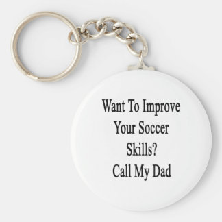 Want To Improve Your Soccer Skills Call My Dad Keychain
