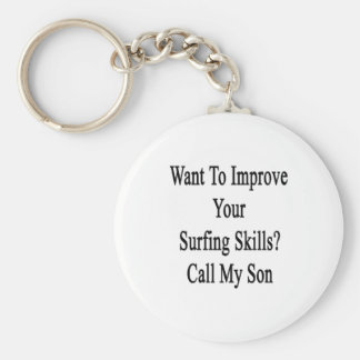 Want To Improve Your Surfing Skills Call My Son Basic Round Button Keychain