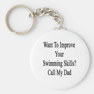 Want To Improve Your Swimming Skills Call My Dad Keychain