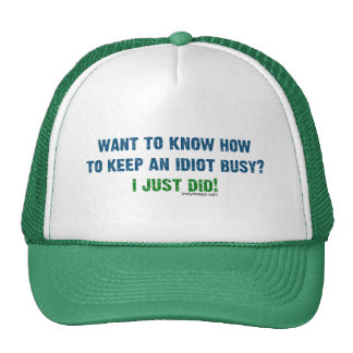 Want To Know How To Keep An Idiot Busy Hat